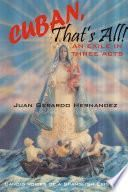Cuban, That's All! - An Exile In Three Acts - Candid Voices of a Spanglish Existence