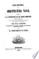 Curso metódico de Arquitectura Naval aplicada à la construccion de los buques mercantes, etc
