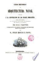 Curso metódico de arquitectura naval aplicada á la construcción de los buques mercantes...
