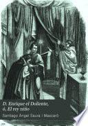 D. Enrique el Doliente, ó, El rey niño