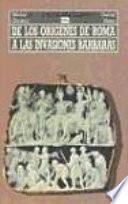 De los orígenes de Roma a las invasiones bárbaras