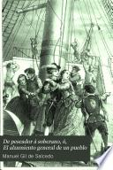 De pescador á soberano, ó, El alzamiento general de un pueblo