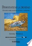 Democratizar la dignidad : estudios sobre dignidad humana y derechos