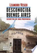 Desconocida Buenos Aires. Secretos de una provincia
