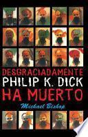 Desgraciadamente Philip K. Dick ha muerto