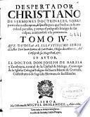 Despertador christiano de sermones doctrinales, sobre particulares assumptos, dispuesto, para que buelua en su acuerdo el pecador ...