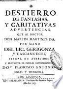 Destierro de fantasias y caritativas advertencias, que al doctor Don Martin Martinez da ... Francisco Antonio Solis y Herrera