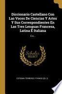 Diccionario Castellano Con Las Voces De Ciencias Y Artes Y Sus Correspondientes En Las Tres Lenguas Francesa, Latina É Italiana: E-o...