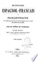 Dictionnaire espagnol-français et français-espagnol, plus complet que tous ceux qui ont été publiés jusqu'à ce jour sans excepter celui de Capmany