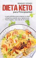 Dieta Keto Para Principiantes: La Guía Definitiva Para Empezar La Dieta Cetogénica Y Perder Peso Rápidamente. Para Mujeres - Con Más De 15 Recetas (K