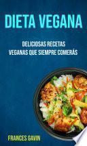 Dieta Vegana : Deliciosas Recetas Veganas Que Siempre Comerás