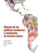 Dilemas de las políticas cambiarias y monetarias en América Latina