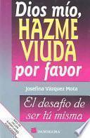 Dios Mio, Hazme Viuda Por Favor / God, Please Make Me A Widow