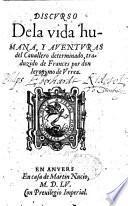 Discurso de la vida humana, y aventuras del Cavallero determinado, traduzido de Frances por don Jeronymo de Urrea