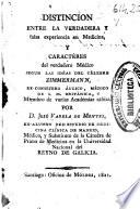 Distinción entre la verdadera y falsa experiencia en medicina y caracteres del verdadero médico según las ideas del célebre Zimmermann, ex-consejero áulico, médico de S.M. británica...