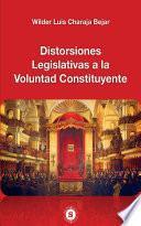Distorsiones Legislativas a la Voluntad Constituyente