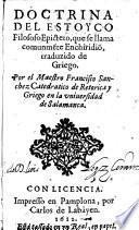 Doctrina ... que sellama comunmente Enchiridion traduzido de Griego por ... Francisco Sanchez (etc.)
