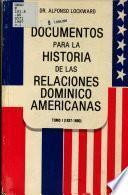 Documentos para la historia de las relaciones Domínico-Americanas