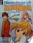 Dominar el manga : 30 lecciones de dibujo del creador de AKIKO