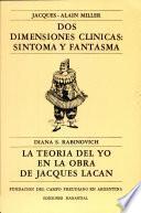 DOS DIMENSIONES CLINICAS : SINTOMA Y FANTASMA - LA TEORIA DEL YO EN LA OBRA DE JACQUES LACAN