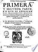 Duma teologica ; primera y segunda parte, en que se explican los sacramentos, mandamientos, censuras, indulgencias de la Iglesia...por... Geronymo Perez