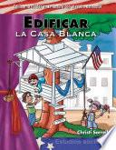 Edificar la Casa Blanca (Building Up the White House)