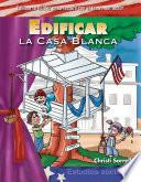 Edificar la Casa Blanca (Building Up the White House) (Spanish Version)