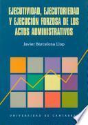 Ejecutividad, ejecutoriedad y ejecución forzosa de los actos administrativos