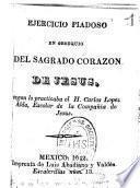 Ejercicio piadoso en obsequio del Sagrado Corazon de Jesus, segun lo practicaba el H. Carlos Lopez Alda,...