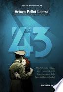 El 43 - Una historia de intrigas, amor y espionaje en la Argentina neutral de la segunda guerra mundial