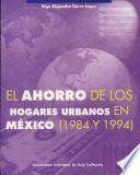 El ahorro de los hogares urbanos en México, 1984 y 1994