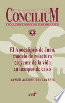 El Apocalipsis de Juan, modelo de relectura creyente de la vida en tiempos de crisis. Concilium 356 (2014)