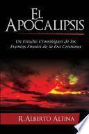 El Apocalipsis: Un Estudio Cronologico de Los Eventos Finales de La Era Cristiana