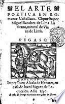 El Arte poetica en romance castellano. Conpuesta por Miguel Sanchez de Lima Lusitano, natural de Viana de Lima