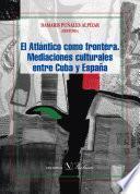 El Atlántico como frontera. Mediaciones culturales entre Cuba y España