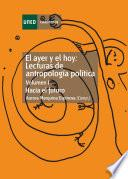 El ayer y el hoy: lecturas de antropología política. Hacia el futuro. Vol-I