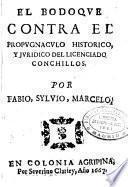El bodoque contra el propugnaculo historico y juridico del licenciado Couchillos por Fabio, Sylvio, Marcelo