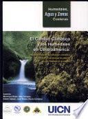 El cambio climático y los humedales en Centroamérica: implicaciones de la variación climática para los ecosistemas acuáticos y su manejo en la región