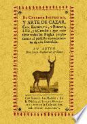 El cazador instruido : y arte de cazar con escopeta, y perros, a pie, y a caballo