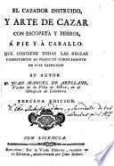 El Cazador instruido y arte de cazar con escopeta y perros a pie y a caballo