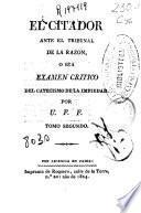 El citador ante el tribunal de la razon, o sea Examen critico del catecismo de la impiedad