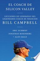 El Coach de Sillicon Valley / Trillion Dollar Coach : the Leadership Playbook of Silicon Valley's Bill Campbell