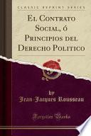 El Contrato Social, Ó Principios del Derecho Politico (Classic Reprint)