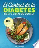 El Control de la Diabetes Guía y Libro de Cocina