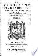 El cortesano traduzido por Boscan en ... vulgar Castellano nuevamente ... corregido