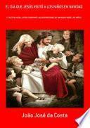 El Día Que Jesús Visitó A Los Niños En Navidad