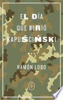El día que murió Kapuscinski