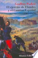 El ejército de Flandes y el camino español, 1567-1659