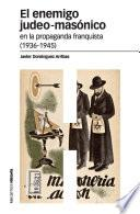 El enemigo judeo-masónico en la propaganda franquista, 1936-1945