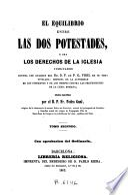 El equilibrio entre las dos potestades, ó sea Los derechos de la Iglesia vindicados contra los ataques del Dr. D.F. de P.G. Vigil en su obra titulada